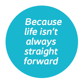 Because life isn't always straight forward